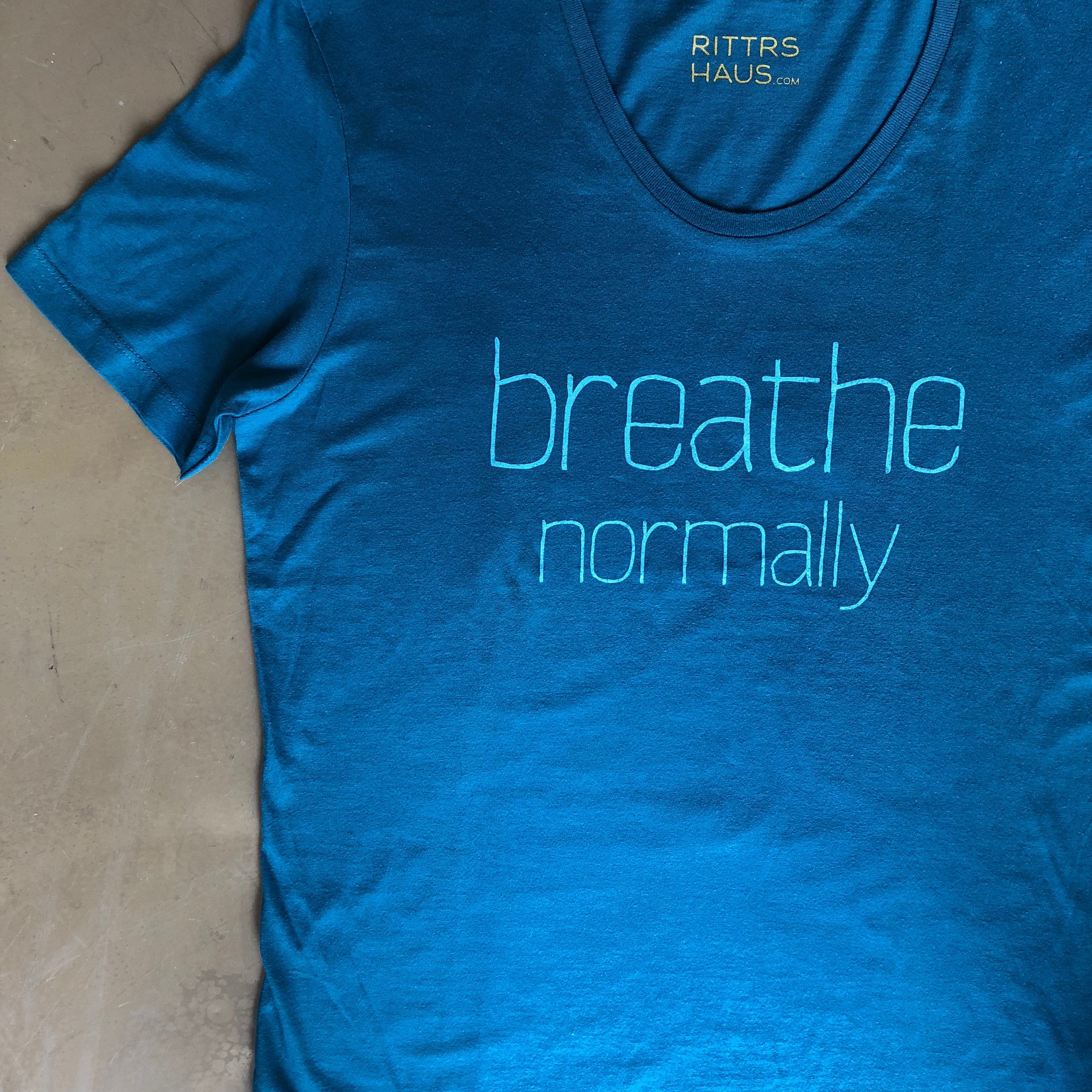Unisex T-SHIRT, Breathe Normally from RITTRSHAUS